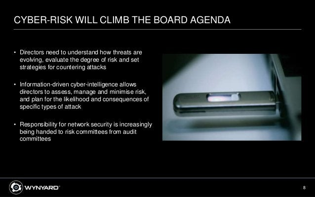 8 CYBER-RISK WILL CLIMB THE BOARD AGENDA • Directors need to understand how threats are evolving, evaluate the degree of r...