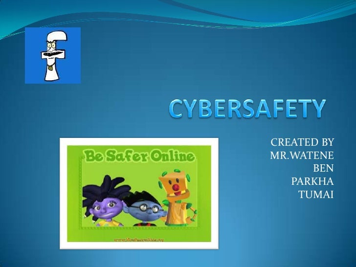 CYBERSAFETY<br />CREATED BY <br />MR.WATENE<br />BEN<br />PARKHA<br />TUMAI<br />