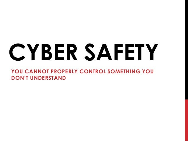 CYBER SAFETYYOU CANNOT PROPERLY CONTROL SOMETHING YOUDON'T UNDERSTAND