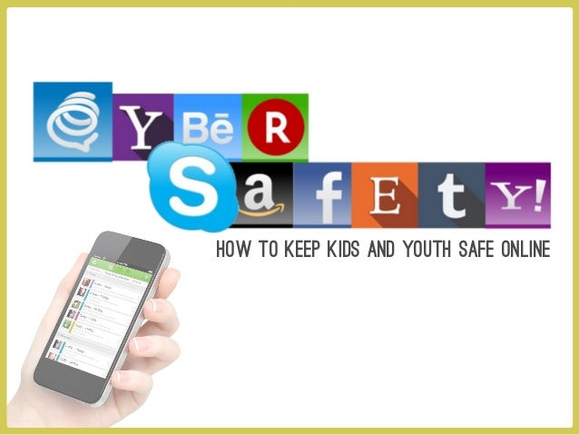 How to keep KIDS AND YOUTH Safe online