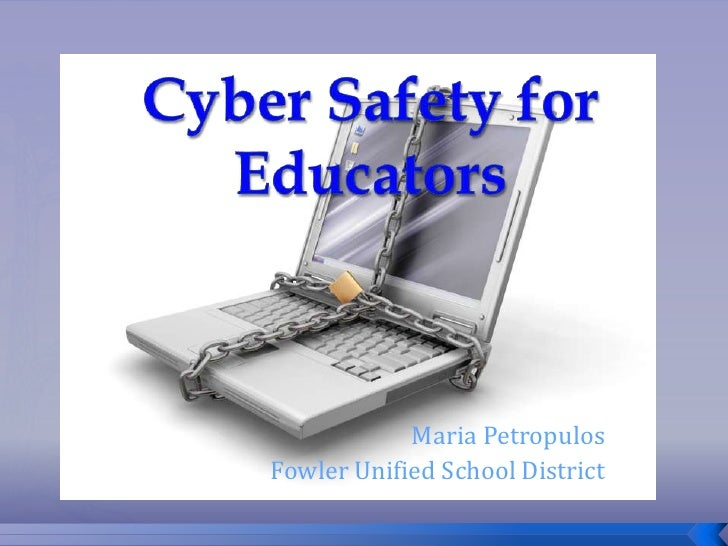 Cyber Safety for Educators<br />Maria Petropulos<br />                Fowler Unified School District<br />