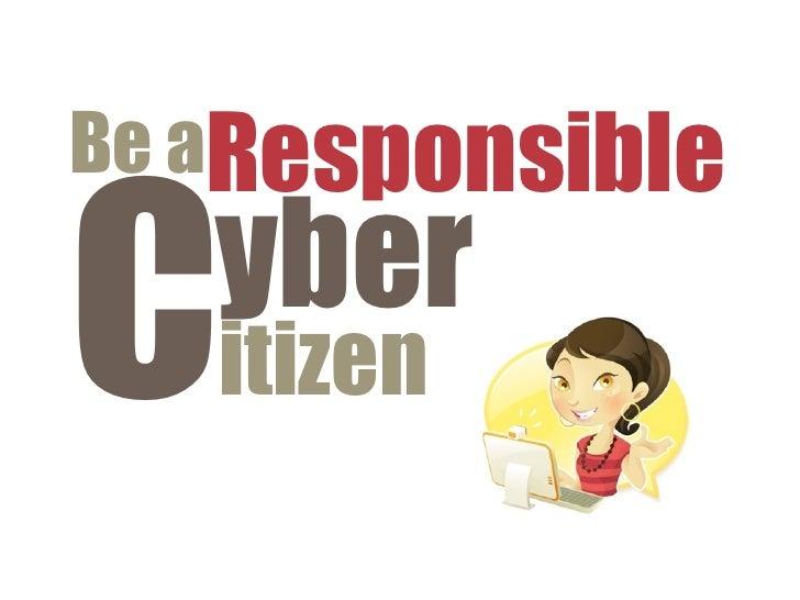 Be aResponsibleC  yber   itizen