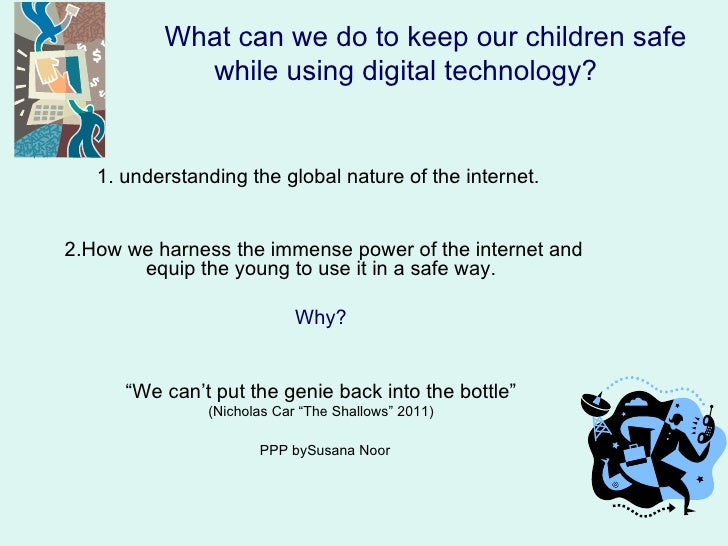 What can we do to keep our children safe            while using digital technology?   1. understanding the global nature o...