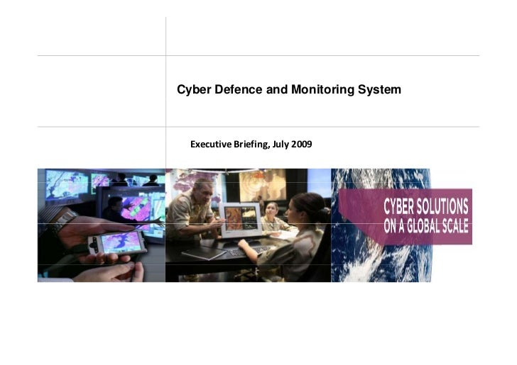 Cyber Defence and Monitoring System      ExecutiveBriefing,July2009   E     i B i fi J l 2009
