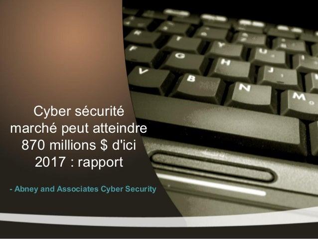 Cyber sécuritémarché peut atteindre 870 millions $ dici   2017 : rapport- Abney and Associates Cyber Security