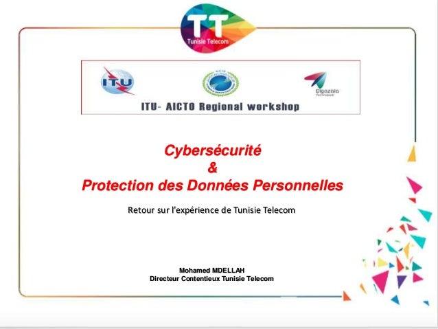 Cybersécurité & Protection des Données Personnelles Mohamed MDELLAH Directeur Contentieux Tunisie Telecom Retour sur l'exp...