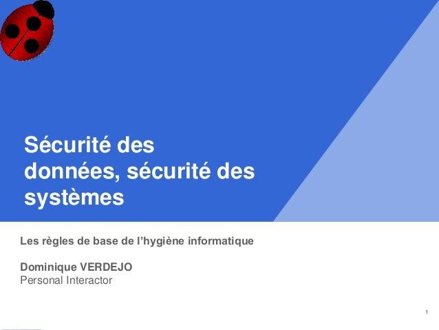 http://www.personalinteractor.eu Sécurité des données, sécurité des systèmes Les règles de base de l'hygiène informatique ...
