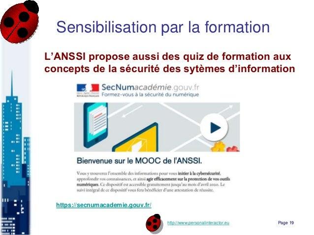 http://www.personalinteractor.eu Sensibilisation par la formation L'ANSSI propose aussi des quiz de formation aux concepts...