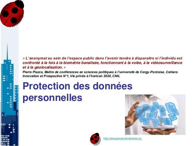 http://www.personalinteractor.eu Protection des données personnelles « L'anonymat au sein de l'espace public dans l'avenir...