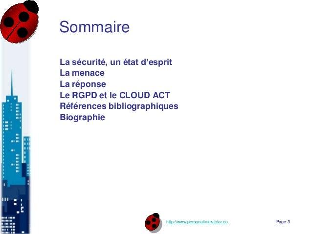 http://www.personalinteractor.eu Sommaire La sécurité, un état d'esprit La menace La réponse Le RGPD et le CLOUD ACT Référ...