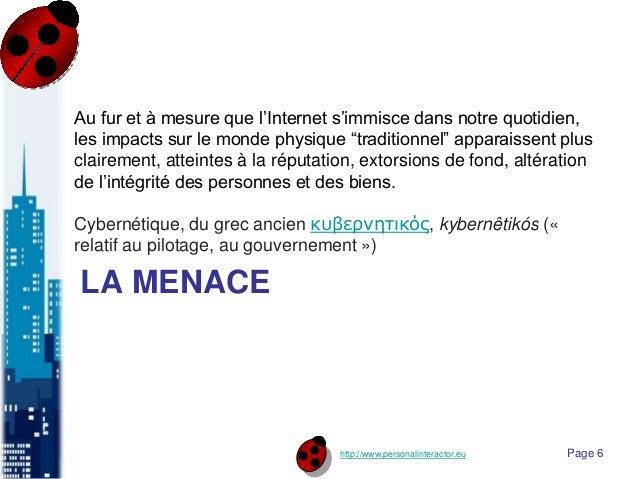http://www.personalinteractor.eu LA MENACE Au fur et à mesure que l'Internet s'immisce dans notre quotidien, les impacts s...