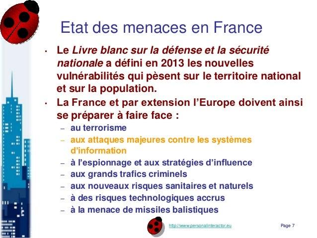 http://www.personalinteractor.eu Etat des menaces en France • Le Livre blanc sur la défense et la sécurité nationale a déf...