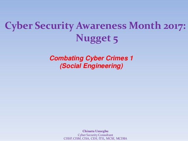 Cyber Security Awareness Month 2017: Nugget 5 Combating Cyber Crimes 1 (Social Engineering) Chinatu Uzuegbu Cyber Security...