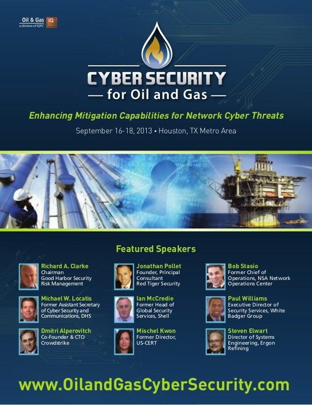 www.OilandGasCyberSecurity.com September 16-18, 2013 • Houston, TX Metro Area Richard A. Clarke Chairman Good Harbor Secur...