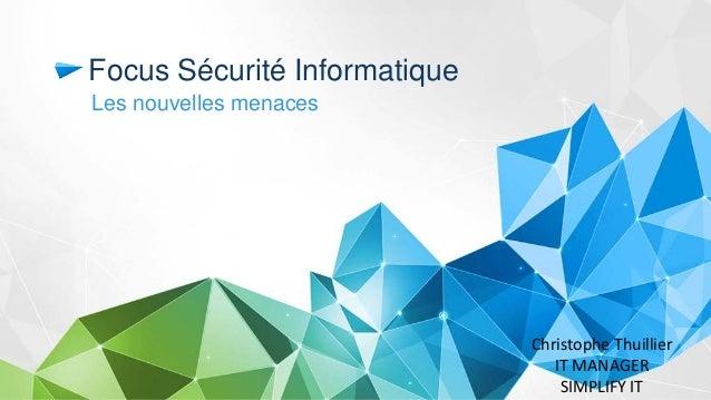 Focus Sécurité Informatique  Les nouvelles menaces  Christophe Thuillier IT MANAGER SIMPLIFY IT