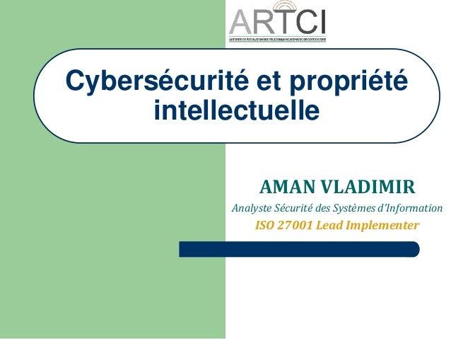 AMAN VLADIMIR Analyste Sécurité des Systèmes d'Information ISO 27001 Lead Implementer Cybersécurité et propriété intellect...