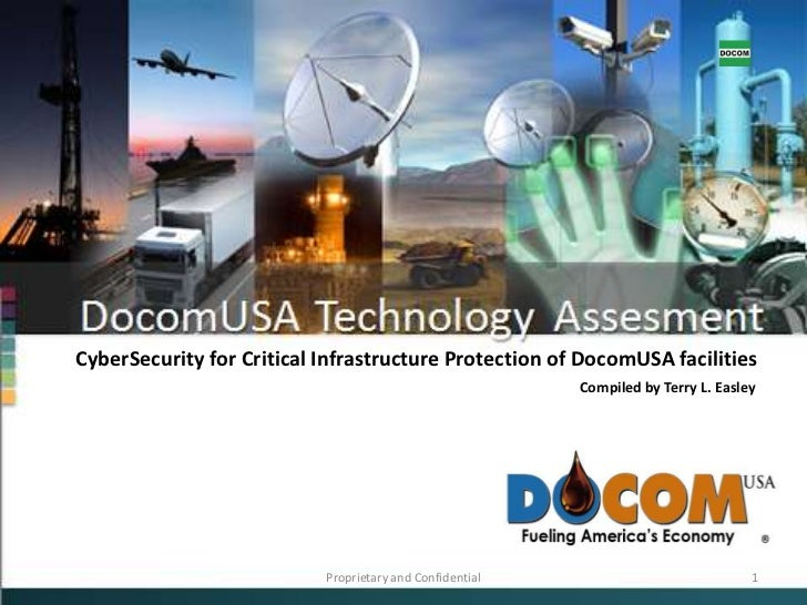 CyberSecurity for Critical Infrastructure Protection of DocomUSA facilities<br />Compiled by Terry L. Easley<br />Propriet...