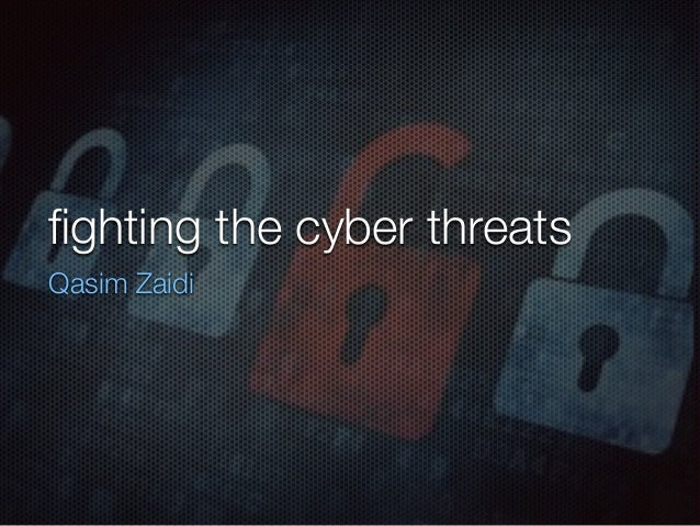fighting the cyber threats Qasim Zaidi