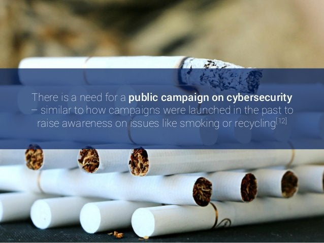 There is a need for a public campaign on cybersecurity – similar to how campaigns were launched in the past to raise aware...