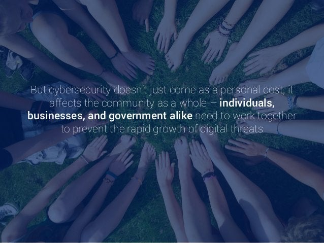 But cybersecurity doesn't just come as a personal cost, it affects the community as a whole – individuals, businesses, and...