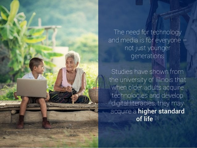 The need for technology and media is for everyone – not just younger generations Studies have shown from the university of...