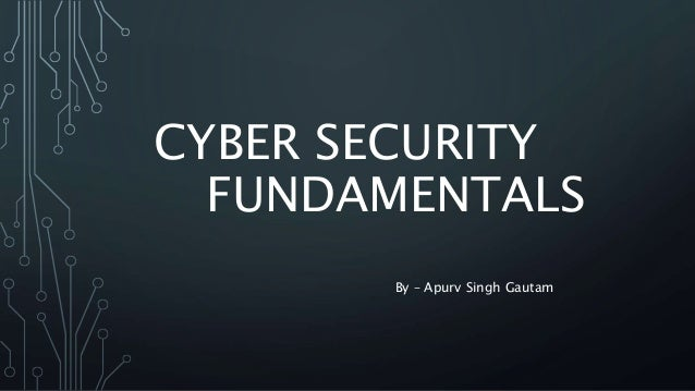 CYBER SECURITY FUNDAMENTALS By – Apurv Singh Gautam
