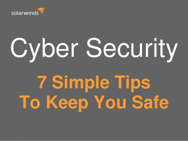 Cyber Security 7 Simple Tips To Keep You Safe From Hackers