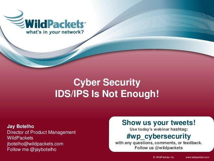 Cyber Security                    IDS/IPS Is Not Enough!Jay Botelho                                    Show us your tweets...