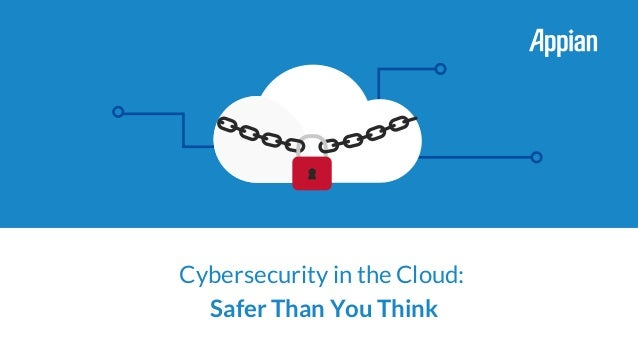 Cybersecurity in the Cloud: Safer Than You Think