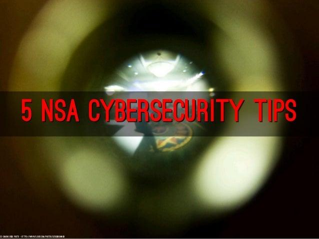 5 NSA CYBERSECURITY TIPS cc: Simon Greig Photo - https://www.flickr.com/photos/32563803@N00