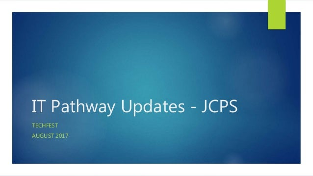 IT Pathway Updates - JCPS TECHFEST AUGUST 2017