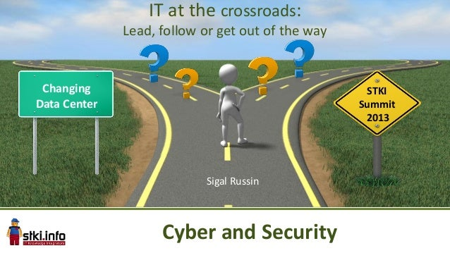 ChangingData CenterSTKISummit2013IT at the crossroads:Lead, follow or get out of the waySigal RussinCyber and Security