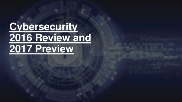 Cybersecurity 2016 Review and 2017 Preview