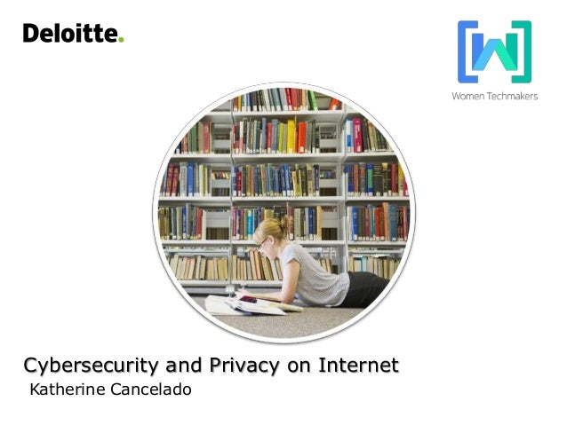 Cybersecurity and Privacy on Internet Katherine Cancelado