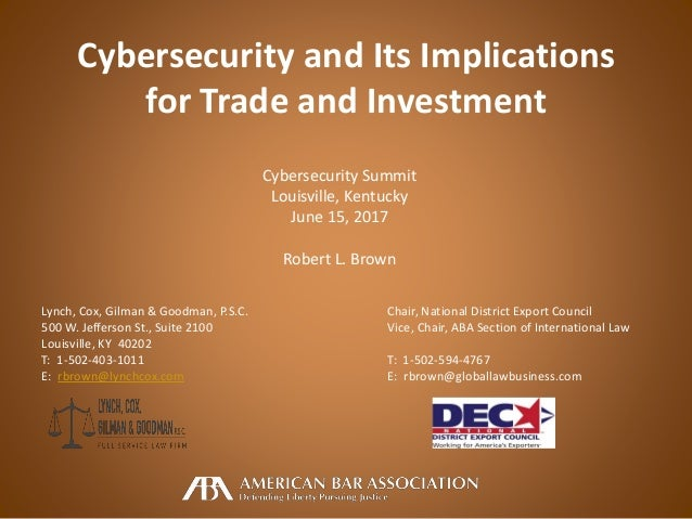 Cybersecurity and Its Implications for Trade and Investment Cybersecurity Summit Louisville, Kentucky June 15, 2017 Robert...
