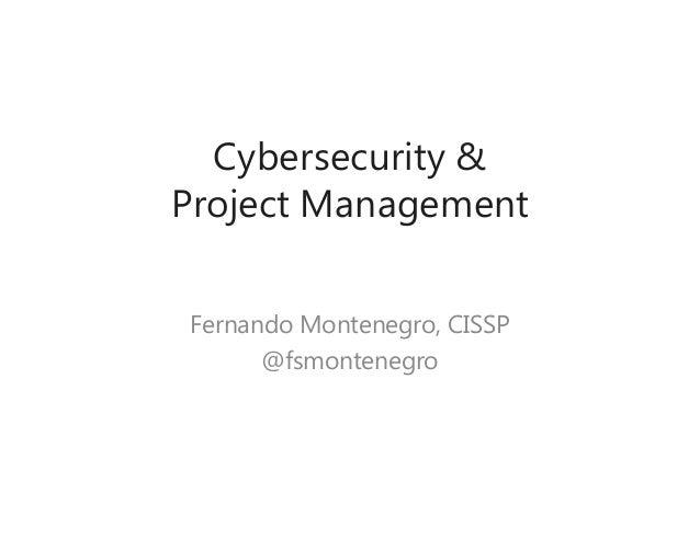 Cybersecurity & Project Management Fernando Montenegro, CISSP @fsmontenegro