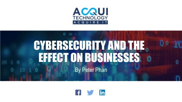 CYBERSECURITY AND THE EFFECT ON BUSINESSES By Peter Phan