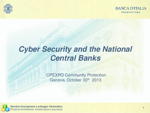 Cyber Security and the National Central Banks CPEXPO Community Protection Genova, October 30th 2013  Servizio Innovazione ...
