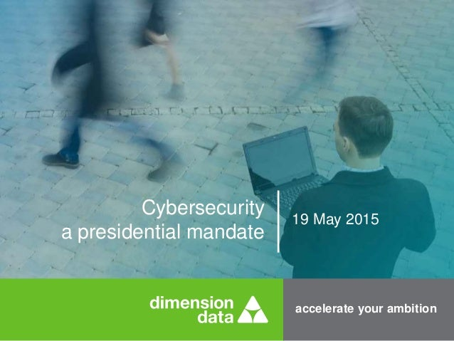 accelerate your ambition Cybersecurity a presidential mandate 19 May 2015