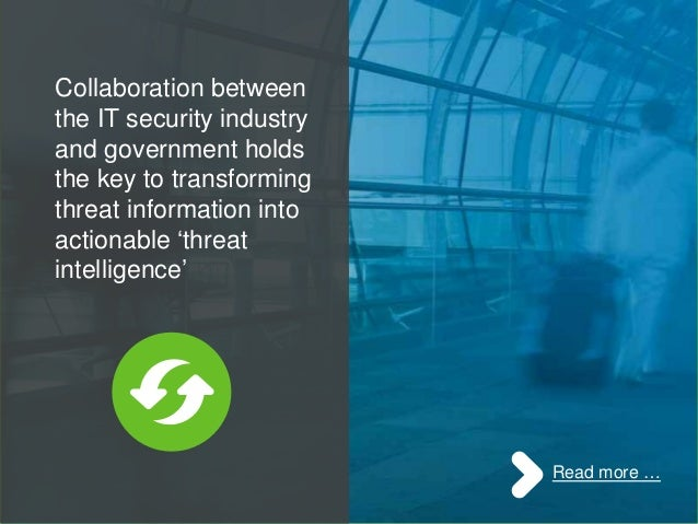 Collaboration between the IT security industry and government holds the key to transforming threat information into action...