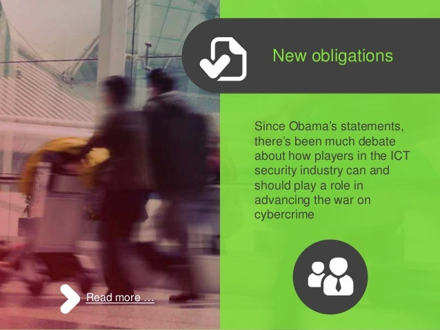New obligations Since Obama's statements, there's been much debate about how players in the ICT security industry can and ...
