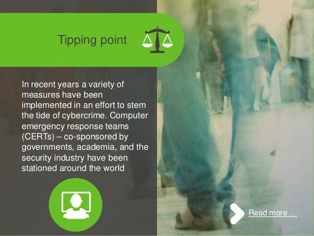 : Tipping point In recent years a variety of measures have been implemented in an effort to stem the tide of cybercrime. C...