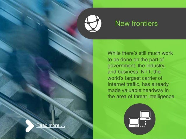 New frontiers While there's still much work to be done on the part of government, the industry, and business, NTT, the wor...