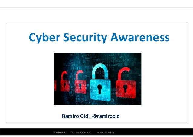 Cyber Security Awareness  Ramiro Cid | @ramirocid  ramirocid.com ramiro@ramirocid.com Twitter: @ramirocid
