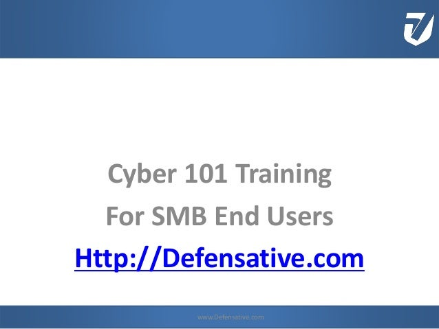 Cyber 101 Training For SMB End Users Http://Defensative.com www.Defensative.comwww.Defensative.com