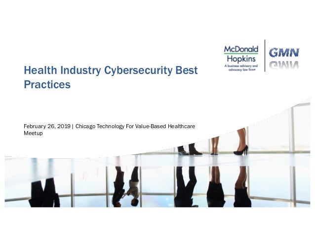 Health Industry Cybersecurity Best Practices February 26, 2019| Chicago Technology For Value-Based Healthcare Meetup