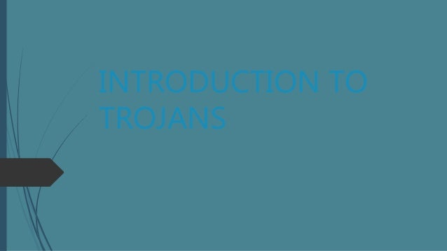 INTRODUCTION TO TROJANS