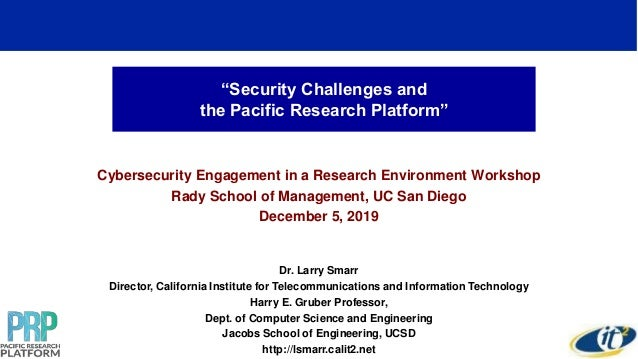 """""""Security Challenges and the Pacific Research Platform"""" Cybersecurity Engagement in a Research Environment Workshop Rady S..."""