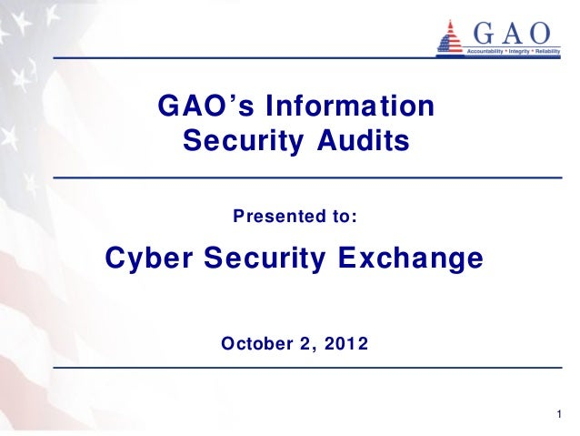 GAO's Information    Security Audits        Presented to:Cyber Security Exchange       October 2, 2012                    ...