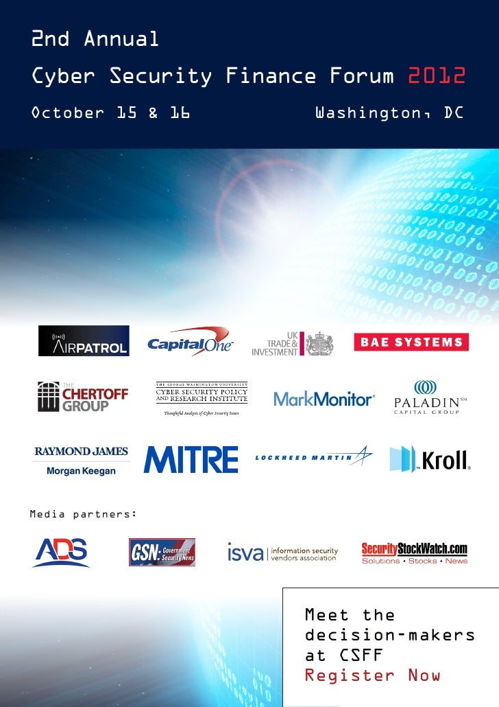2nd AnnualCyber Security Finance Forum 2012October 15 & 16      Washington, DCMedia partners:                    Meet the ...